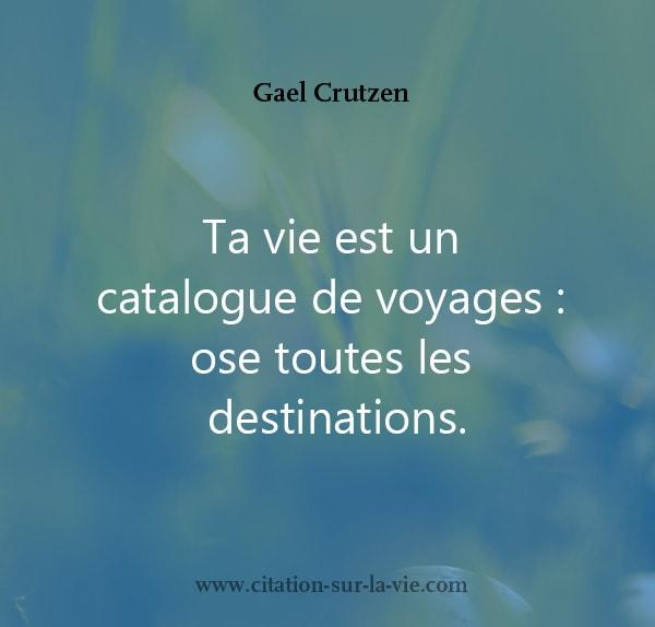 Ta vie est un catalogue des voyages